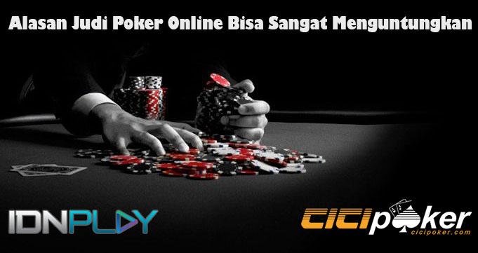 Alasan Judi Poker Online Bisa Sangat Menguntungkan